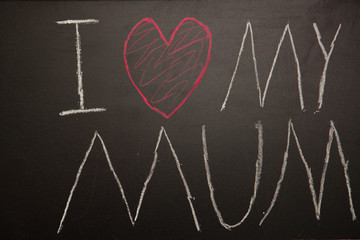 I love my mum message drawn on blackboard with chalk