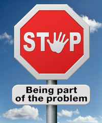 stop being part of the problem