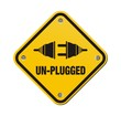 un-plugged yellow signs