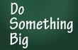 do something big title