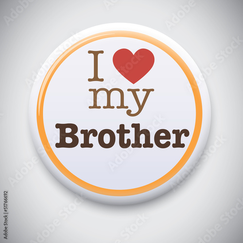 I Love My Brother - Vector Button Badge