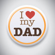 I Love My Dad - Vector Button Badge