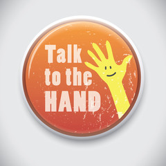 Talk / tell it to the Hand - Vector Pin/Button Badge