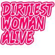 Dirtiest Woman Alive