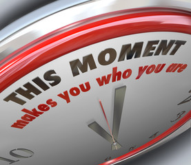 This Moment Makes You Who You Are Clock Turning Point Truth