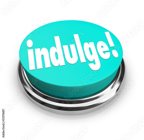 Indulge Word Button Satisfy Treat Yourself to Guilty Pleasure