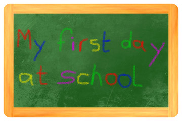 my first day at school colored chalk on blackboard