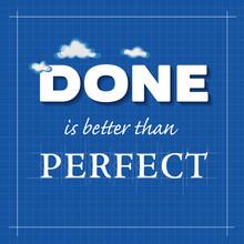 Zrobione jest lepsze niż doskonałe. Komunikat koncepcja, styl plan.
