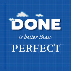 Done is better than PERFECT. Concept message, blueprint style.