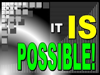 It is possible - motivational phrase