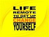 Life has no remote - motivational phrase