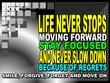 Life never stops moving forward - motivational phrase