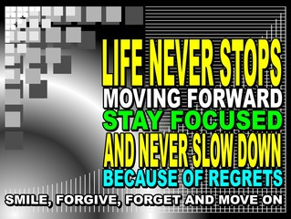 Life never stops moving forward - motivational phrase