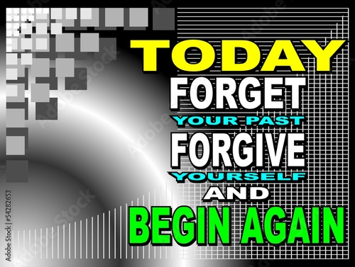 Today forget your past - motivational phrase