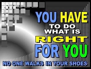 You have to do what is right for you - motivational phrase