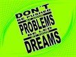 Do not be pushed by your problems  - motivational phrase