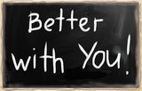 Better with you!