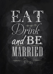 Poster Eat drink and bu married chalk