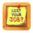 Lost Your Job?. Yellow Sticker on Bulletin.