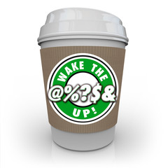 Wake the @%?S& Up Coffee Cup Raise Awareness Alert