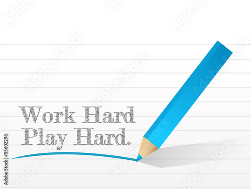 work hard play hard written