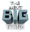 The next big thing coming soon