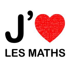 """""""J'AIME LES MATHS"""" (mathématiques équations école rentrée coeur)"""
