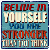 Belive in yourself you are stronger than you think poster