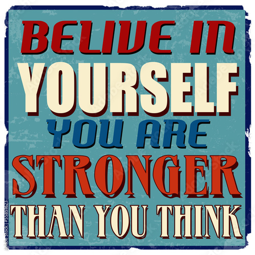 Belive in yourself you are stronger than you think