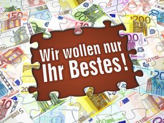 Wir wollen nur Ihr Bestes - Ihr Geld!