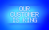 OUR CUSTOMER IS KING