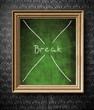 Break sign chalkboard in old wooden frame