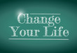 change your life message written on a chalkboard.