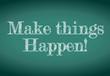 make things happen message written on a chalkboard
