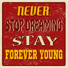 Never stop dreaming stay forever young poster