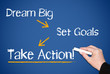 Dream Big - Set Goals - Take Action