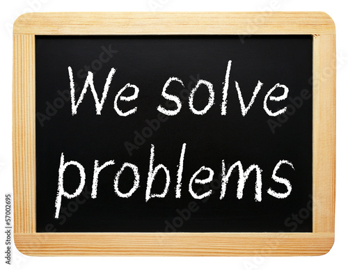 We solve problems