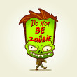 Zombie. Do not be a zombie.