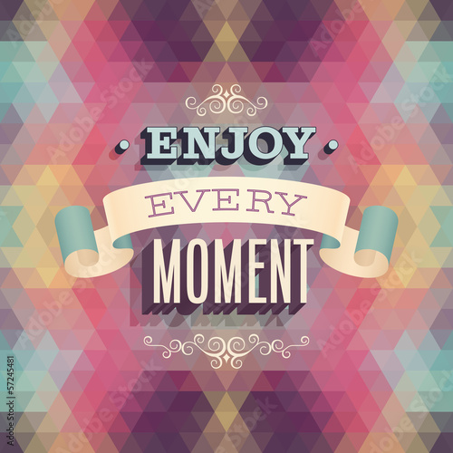 "Vintage ""Enjoy every moment"" Poster. Vector illustration."