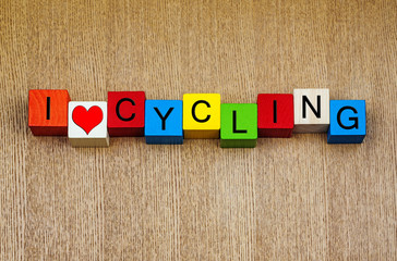 I Love Cycling - sign for racing, cycling and bicycles