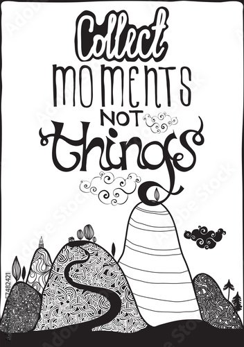 Motivational poster. Collect moment not things. Black & White