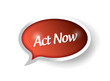 act now message on a speech bubble. illustration