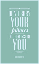 Don't bury your failures let them inspire you