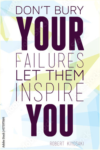 Don't bury your failures let them inspire you Robert Kiyosaki