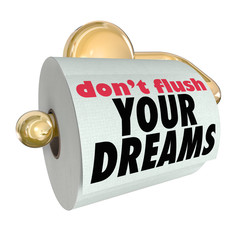 Don't Flush Your Dreams Toilet Paper Roll