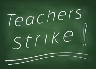 "The school board on which is written in chalk ""Teachers strike"""