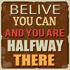 Belive you can and you are halfway there poster
