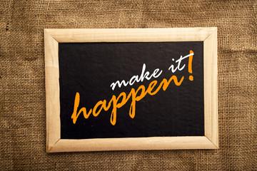 Make it happen, motivational messsage