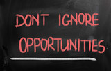 Don't Ignore Opportunities Concept