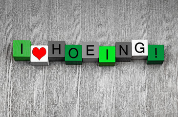 I Love Hoeing - fun sign series for gardening and gardeners